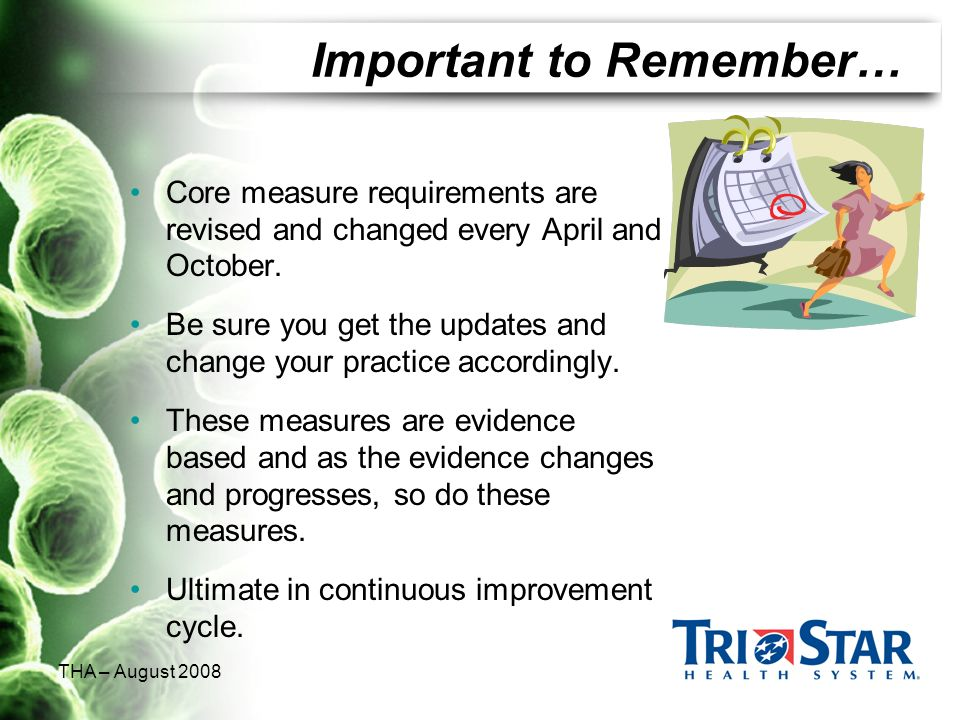 THA – August 2008 Important to Remember… Core measure requirements are revised and changed every April and October. Be sure you get the updates and ch