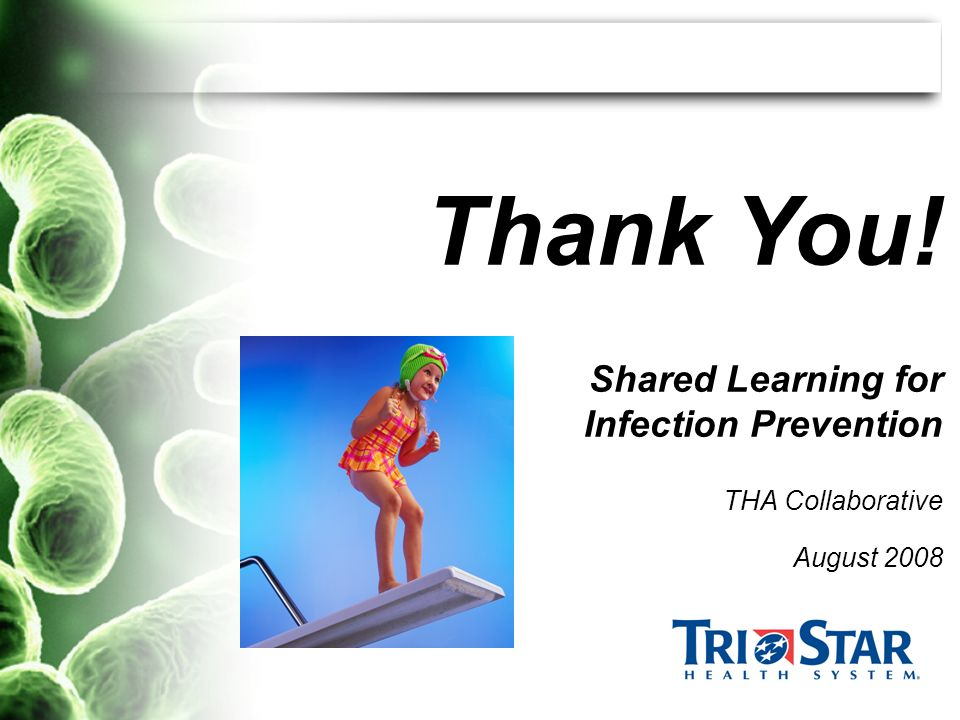 Shared Learning for Infection Prevention THA Collaborative August 2008 Thank You!