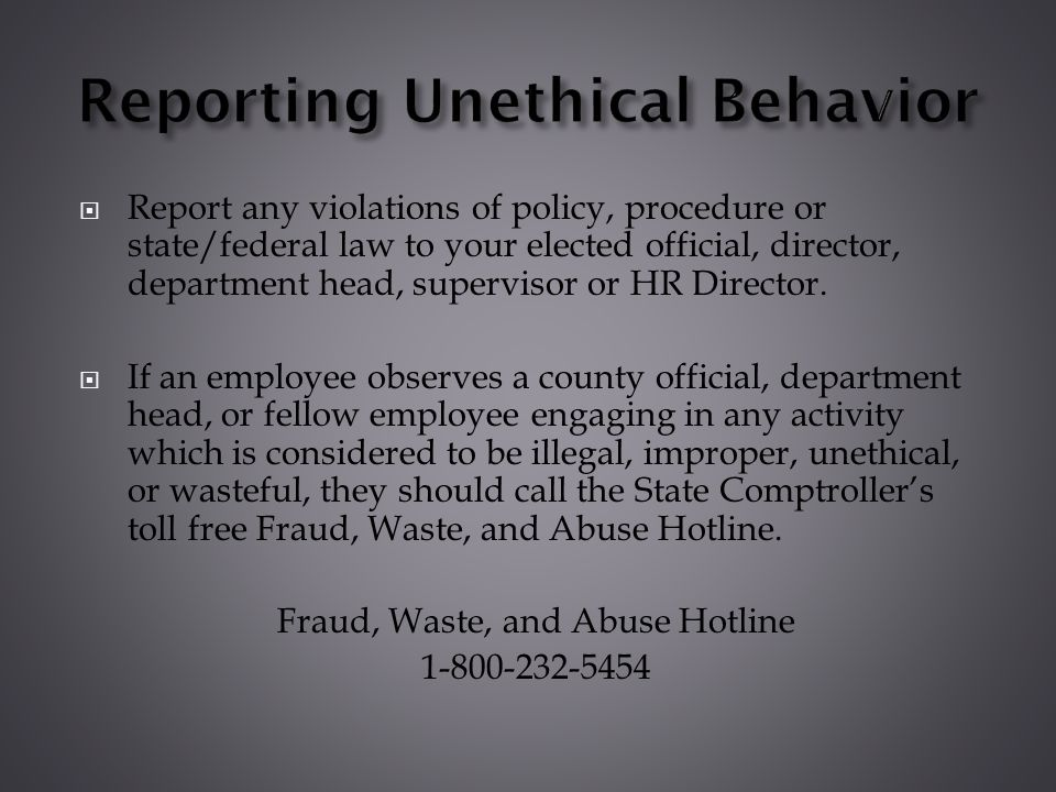 Report any violations of policy, procedure or state/federal law to your elected official, director, department head, supervisor or HR Director. If an