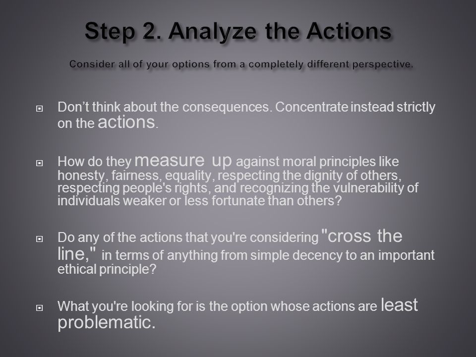 Step 2. Analyze the Actions Consider all of your options from a completely different perspective.