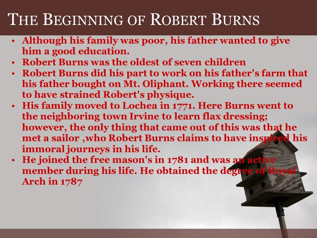 T HE B EGINNING OF R OBERT B URNS Although his family was poor, his father wanted to give him a good education.