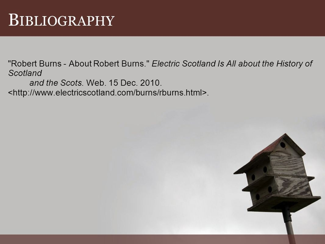 B IBLIOGRAPHY Robert Burns - About Robert Burns. Electric Scotland Is All about the History of Scotland and the Scots.