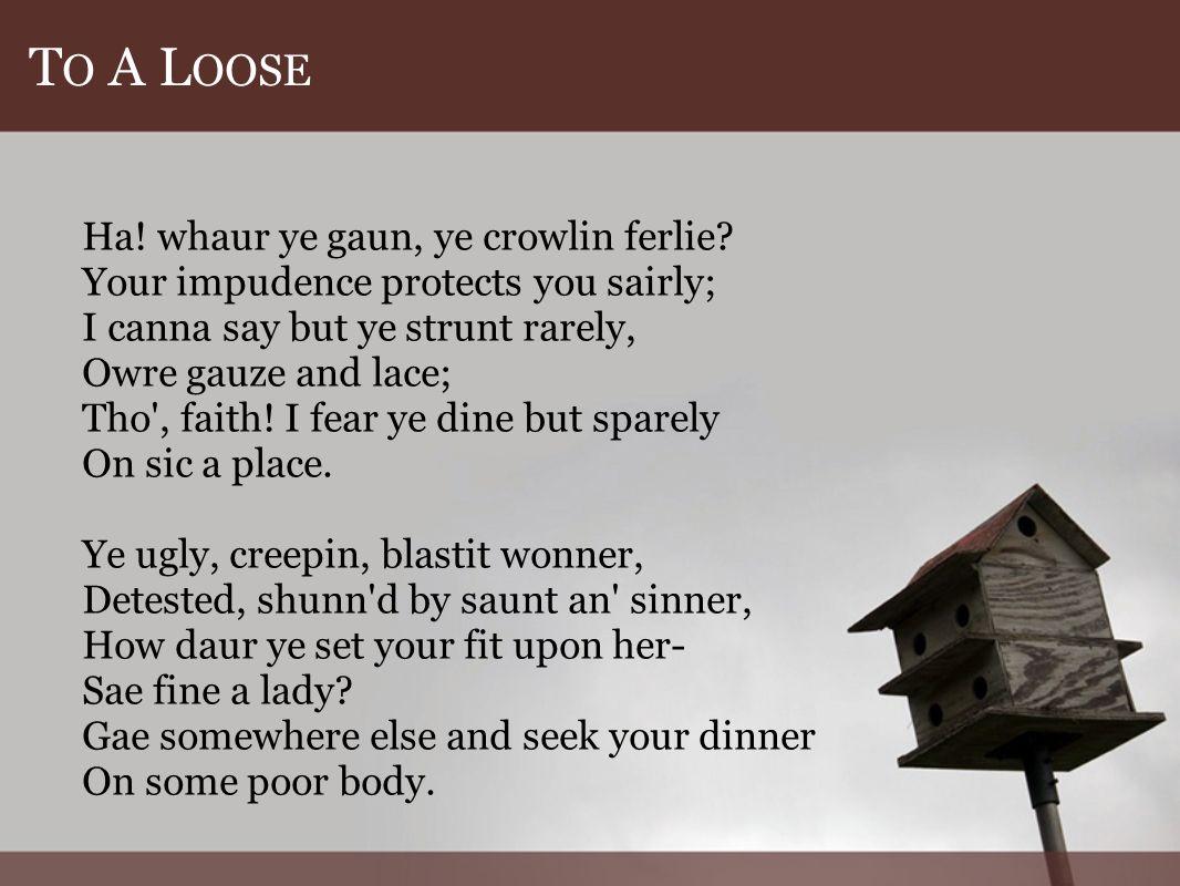 T O A L OOSE Ha. whaur ye gaun, ye crowlin ferlie.