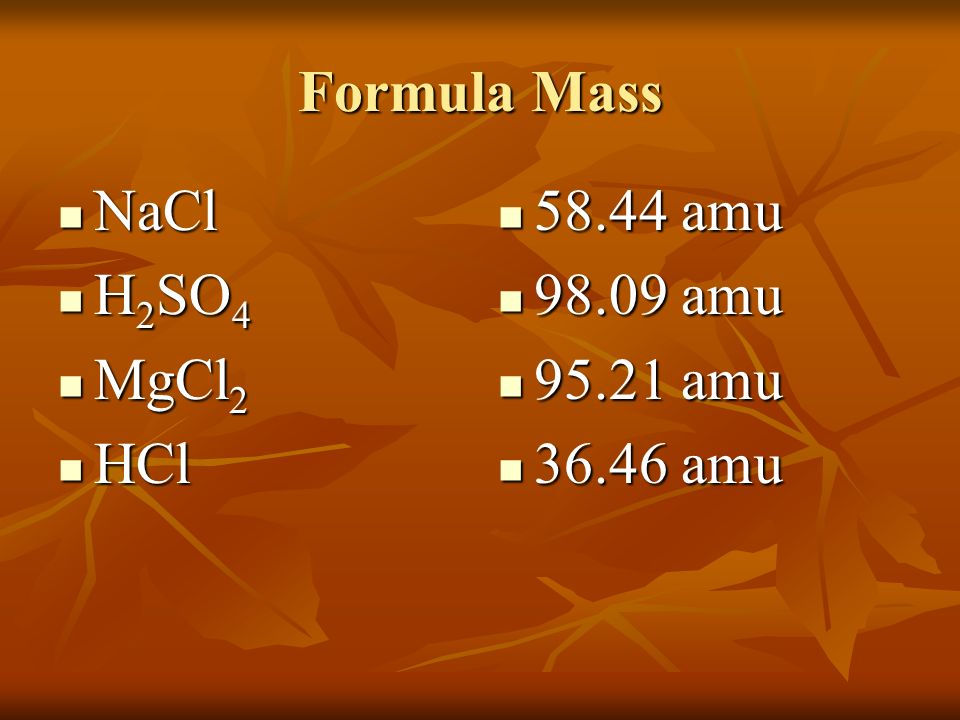 Formula Mass The sum of the average atomic masses represented by the formula.
