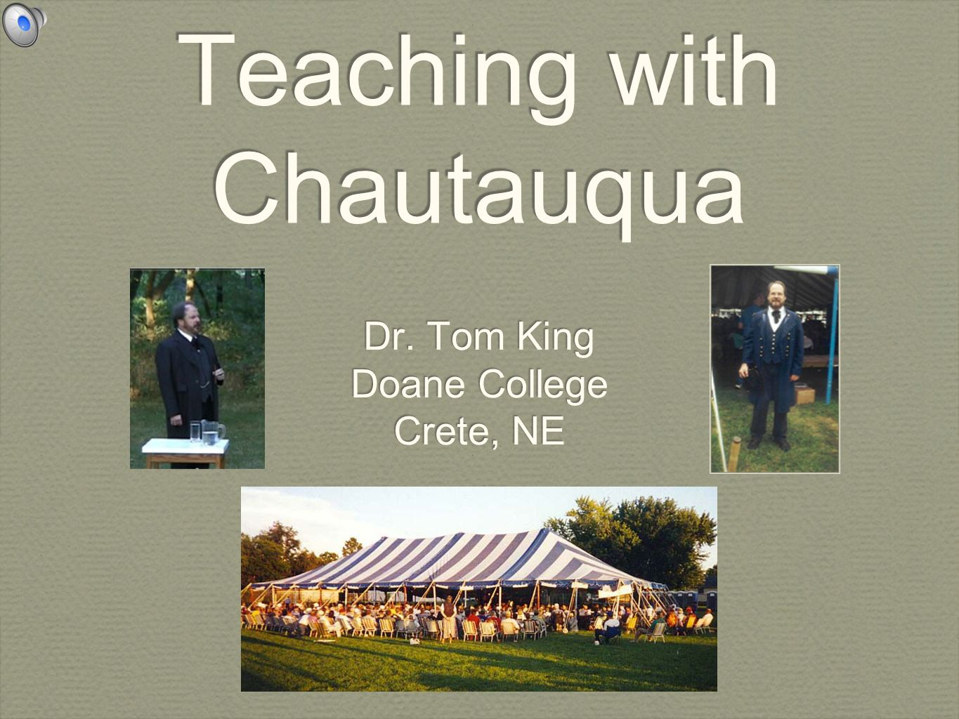 Teaching with Chautauqua Dr. Tom King Doane College Crete, NE Dr. Tom King Doane College Crete, NE