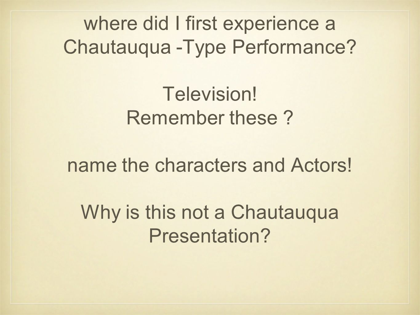 where did I first experience a Chautauqua -Type Performance.