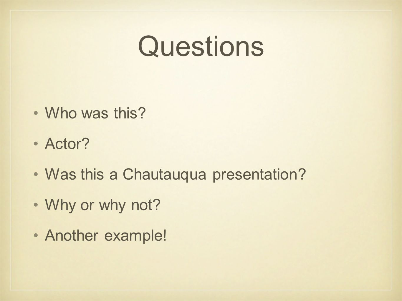 Questions Who was this? Actor? Was this a Chautauqua presentation? Why or why not? Another example!