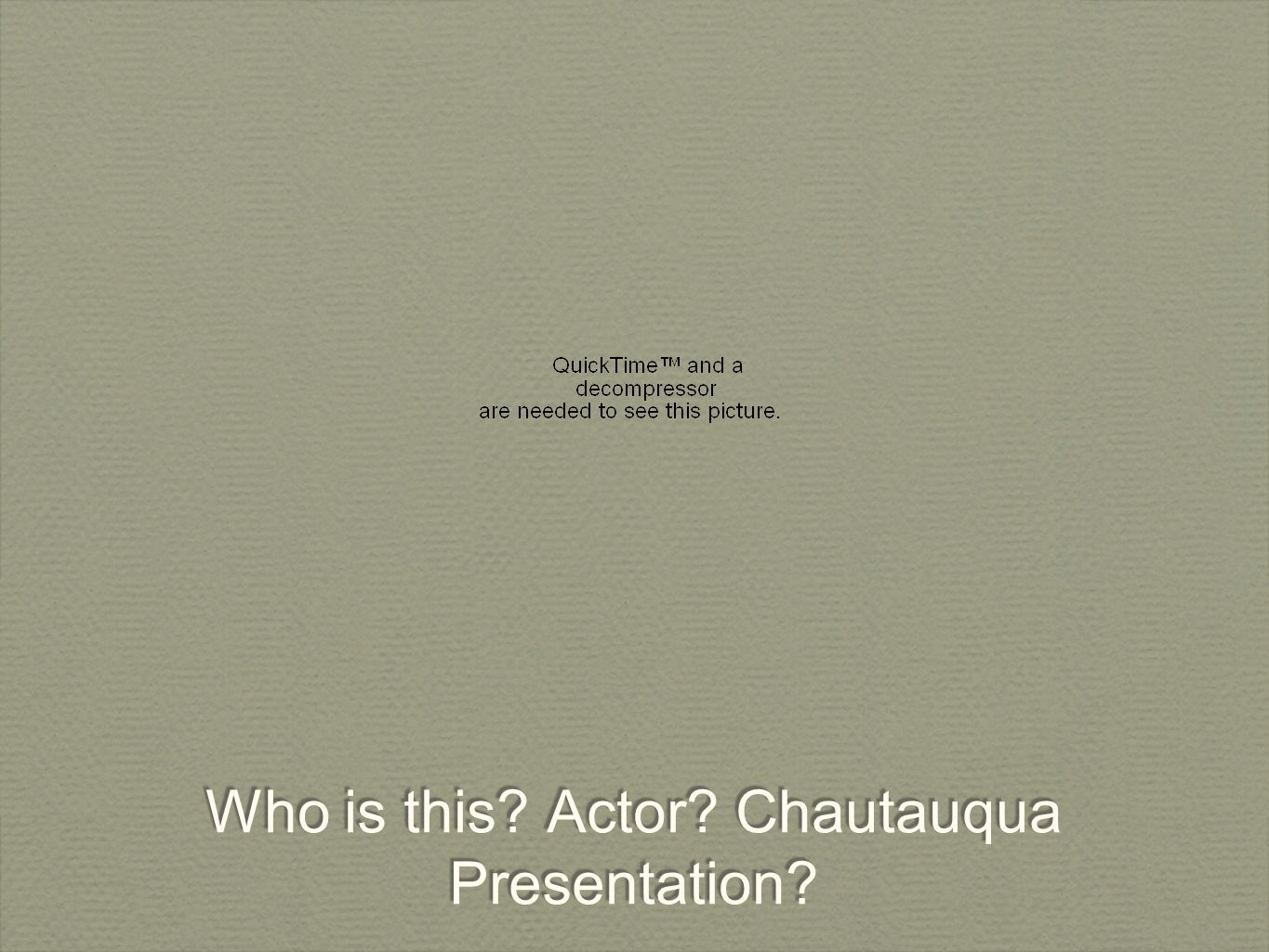 Who is this? Actor? Chautauqua Presentation?