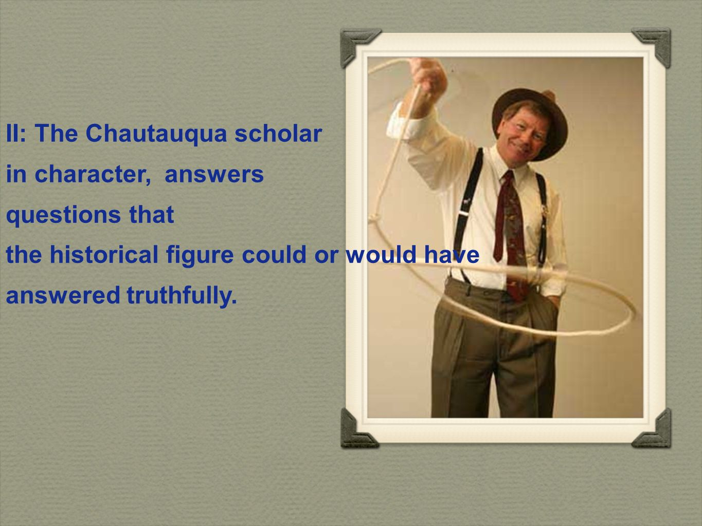 II: The Chautauqua scholar in character, answers questions that the historical figure could or would have answered truthfully.