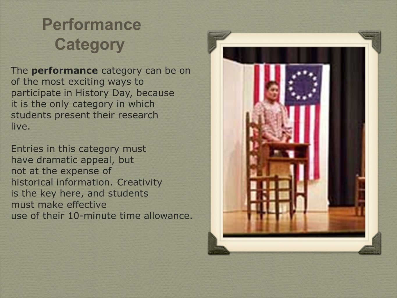 The performance category can be on of the most exciting ways to participate in History Day, because it is the only category in which students present their research live.