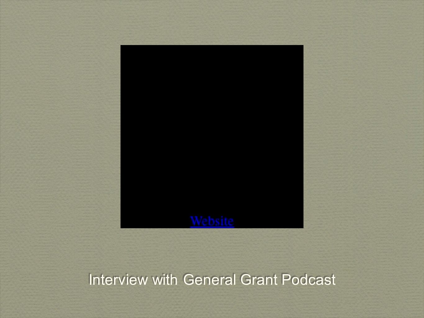 Interview with General Grant Podcast