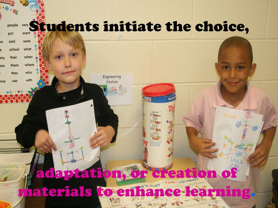 Students initiate the choice, adaptation, or creation of materials to enhance learning.