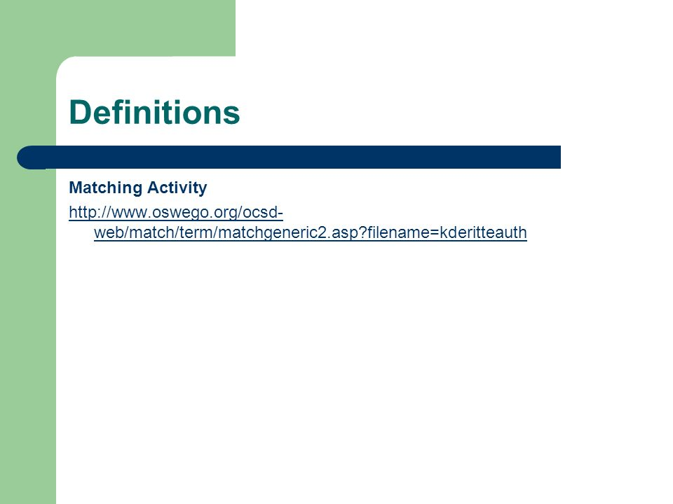 Definitions Matching Activity http://www.oswego.org/ocsd- web/match/term/matchgeneric2.asp?filename=kderitteauth