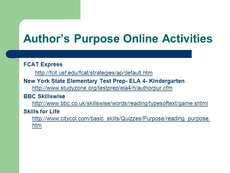 Authors Purpose Online Activities FCAT Express http://fcit.usf.edu/fcat/strategies/ap/default.htm New York State Elementary Test Prep- ELA 4- Kinderga