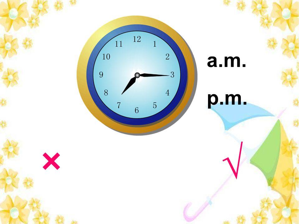 × a.m. p.m.