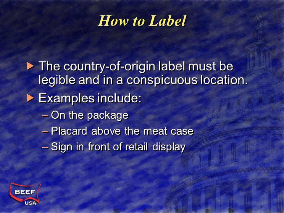 How to Label The country-of-origin label must be legible and in a conspicuous location.