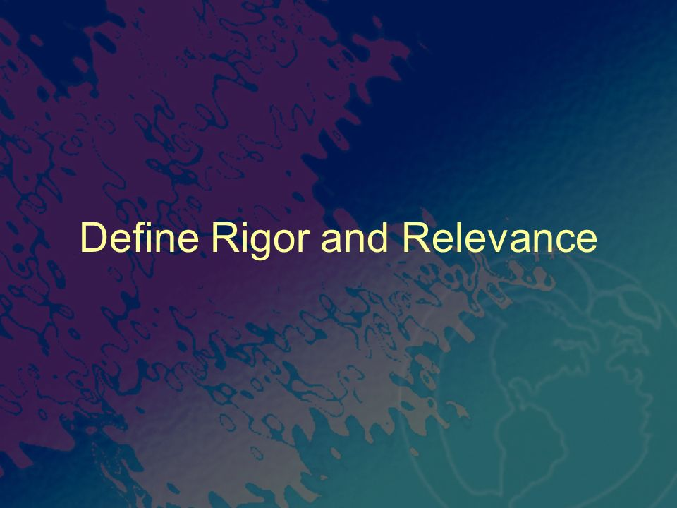 Define Rigor and Relevance