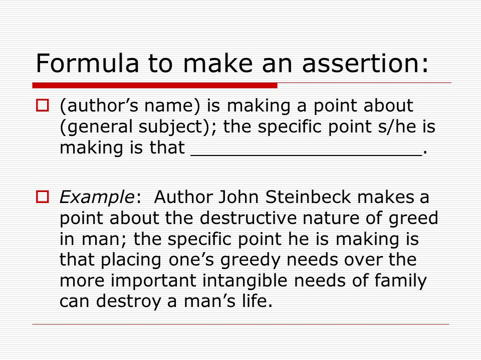Formula to make an assertion: (authors name) is making a point about (general subject); the specific point s/he is making is that ____________________