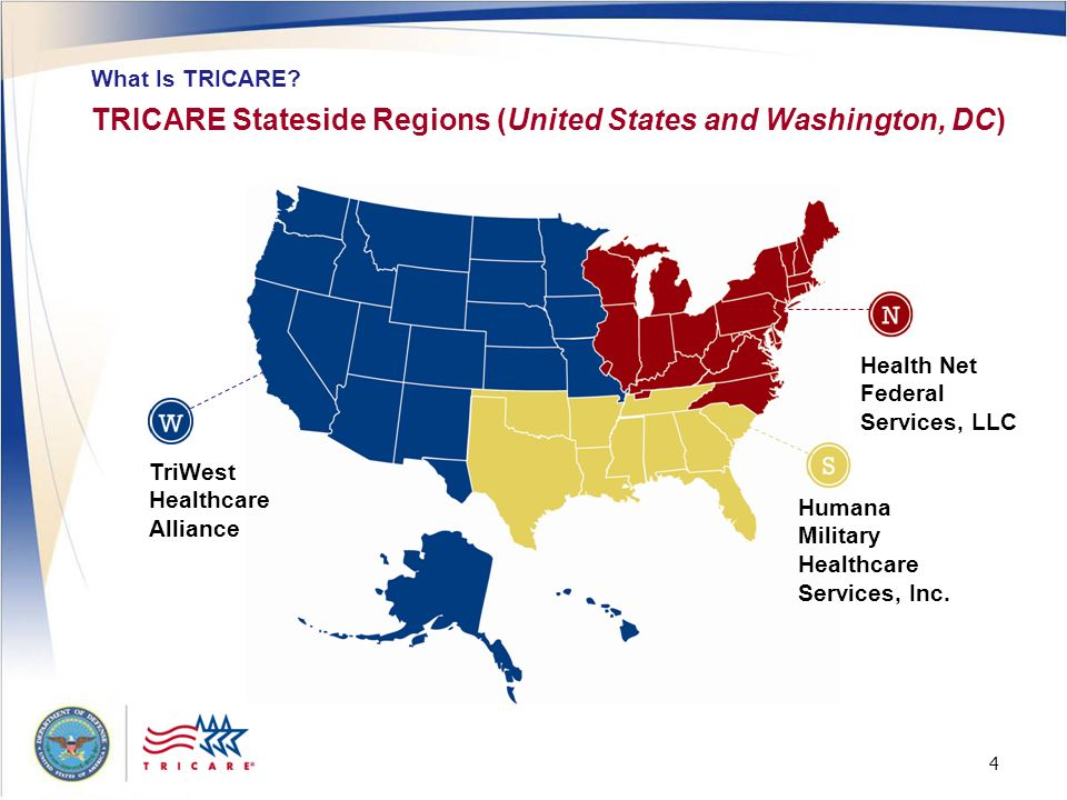 4 4 TRICARE Stateside Regions (United States and Washington, DC) What Is TRICARE? TriWest Healthcare Alliance Humana Military Healthcare Services, Inc