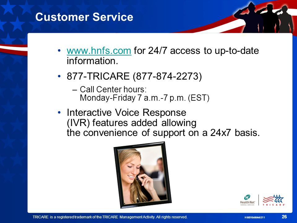 TRICARE is a registered trademark of the TRICARE Management Activity. All rights reserved. HS0910x004x0211 26 Customer Service www.hnfs.com for 24/7 a