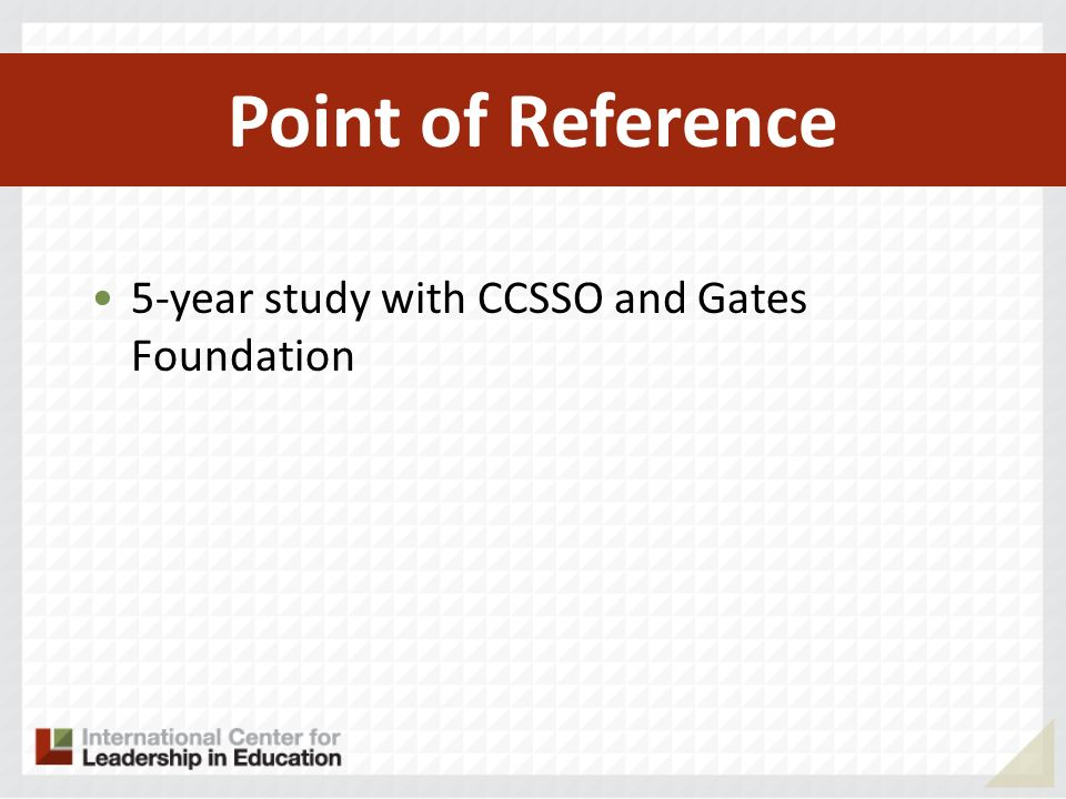 5-year study with CCSSO and Gates Foundation Rigor and Relevance Framework became framework for CCSS and NGA Point of Reference