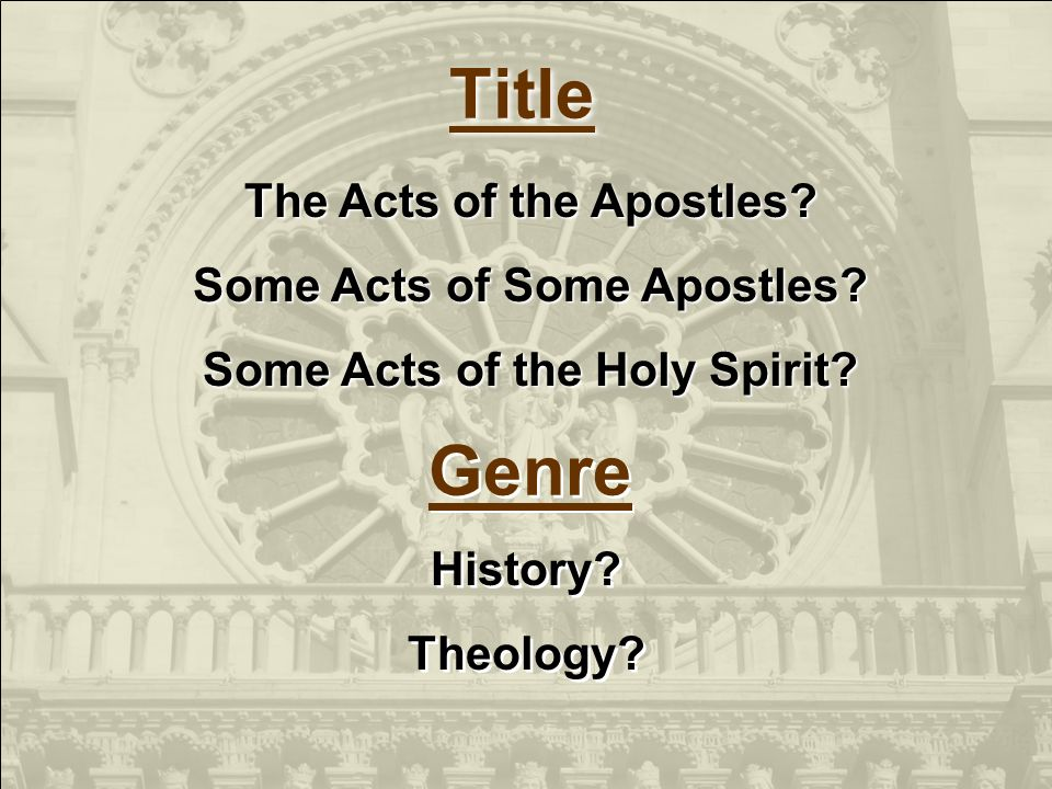 Title The Acts of the Apostles? Some Acts of Some Apostles? Some Acts of the Holy Spirit? Genre History? Theology? History? Theology?