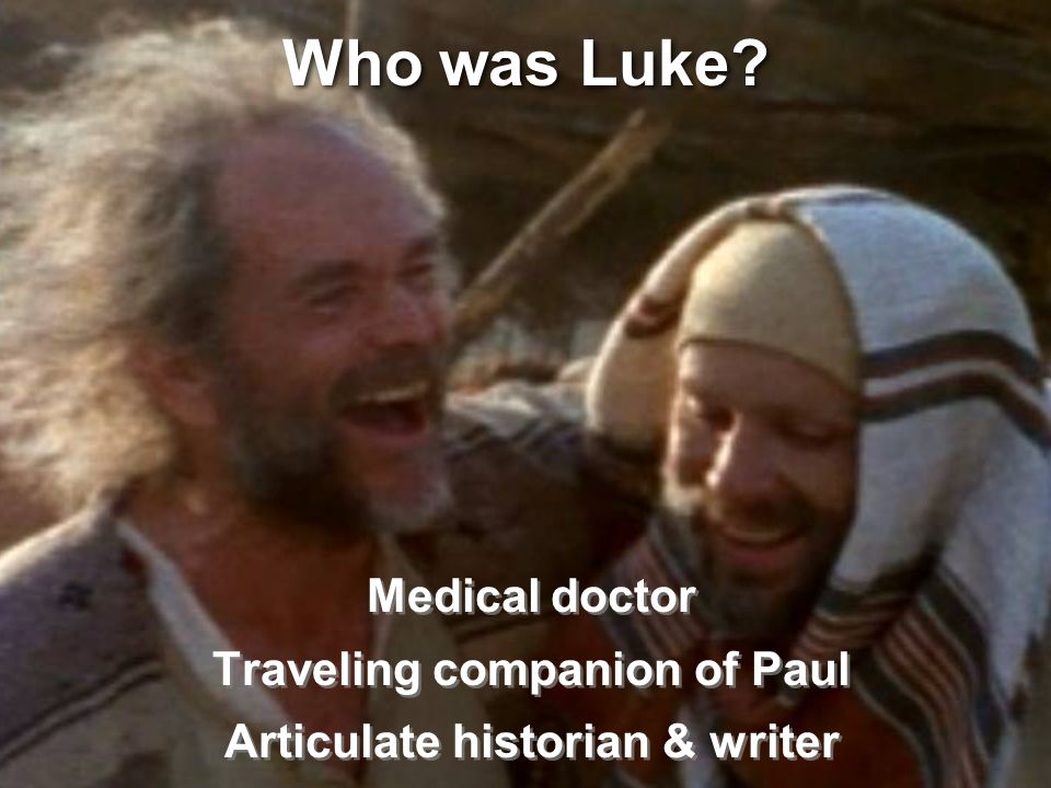 Who was Luke? Medical doctor Traveling companion of Paul Articulate historian & writer Medical doctor Traveling companion of Paul Articulate historian