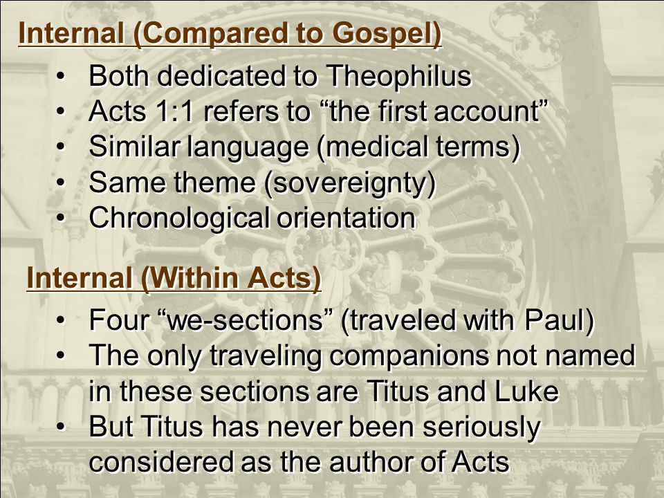 Internal (Compared to Gospel) Both dedicated to Theophilus Acts 1:1 refers to the first account Similar language (medical terms) Same theme (sovereign