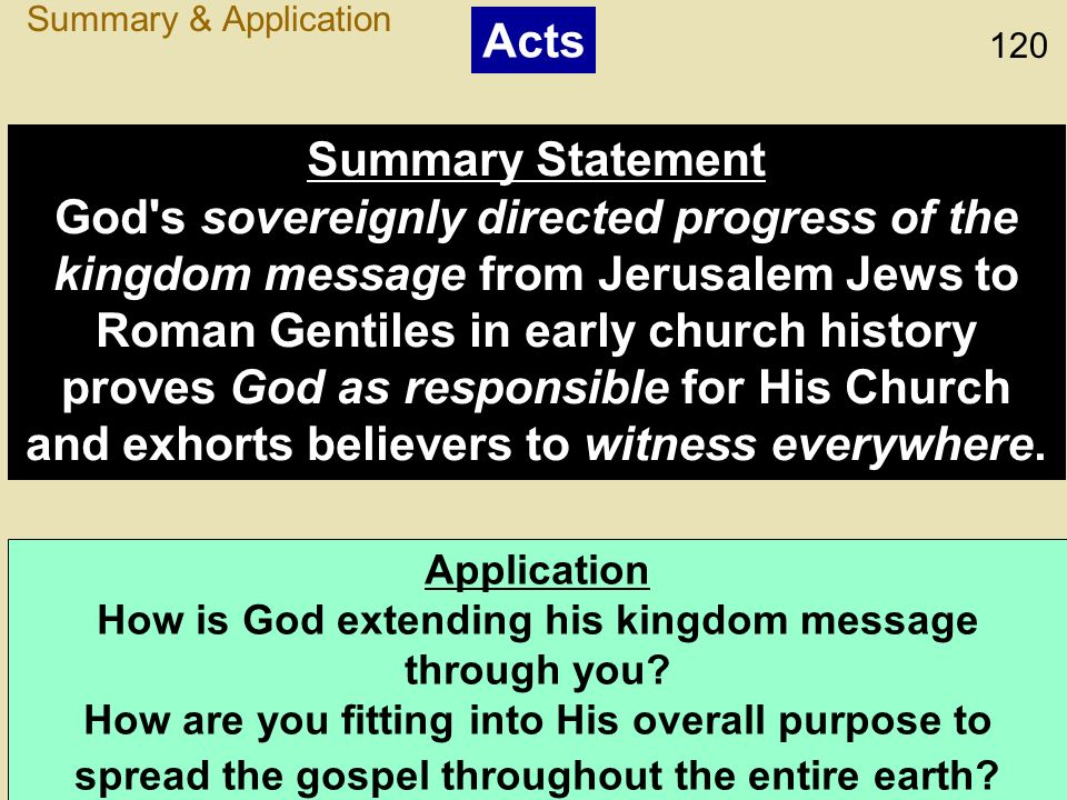 120 Summary Statement God's sovereignly directed progress of the kingdom message from Jerusalem Jews to Roman Gentiles in early church history proves