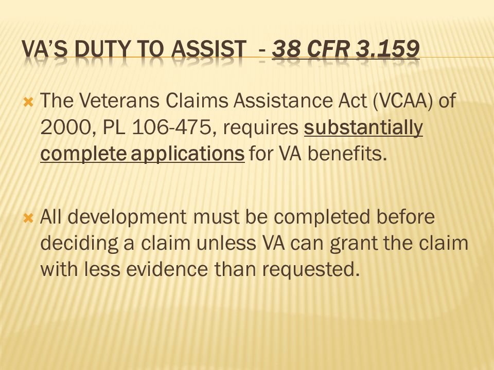The Veterans Claims Assistance Act (VCAA) of 2000, PL , requires substantially complete applications for VA benefits.