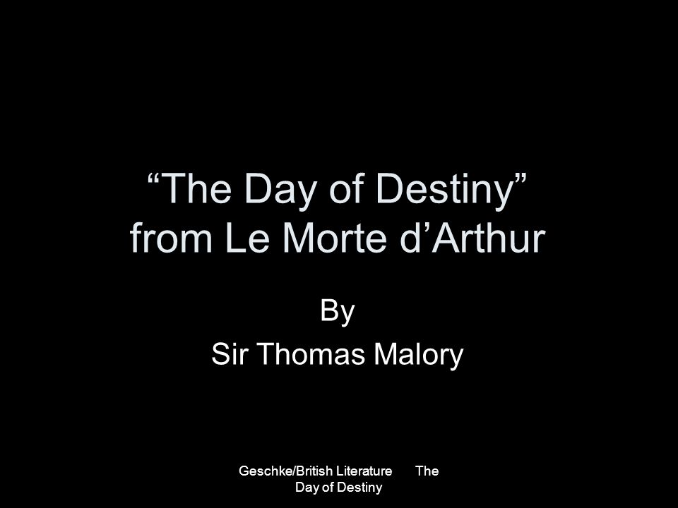 Geschke/British Literature The Day of Destiny The Day of Destiny from Le Morte dArthur By Sir Thomas Malory