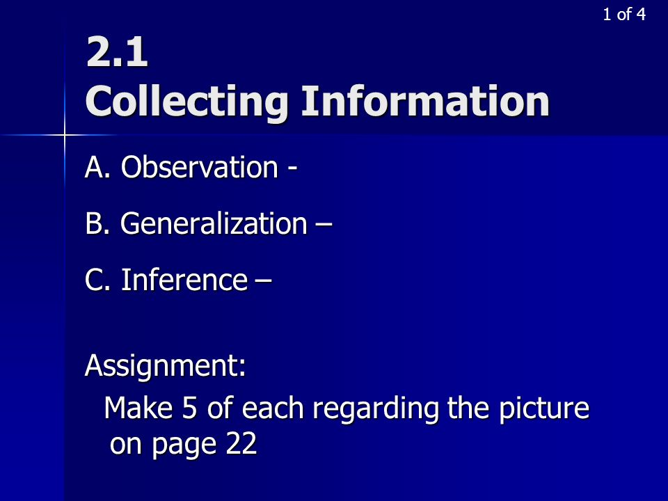 2.1 Collecting Information A. Observation - B. Generalization – C. Inference – Assignment: Make 5 of each regarding the picture on page 22 Make 5 of e