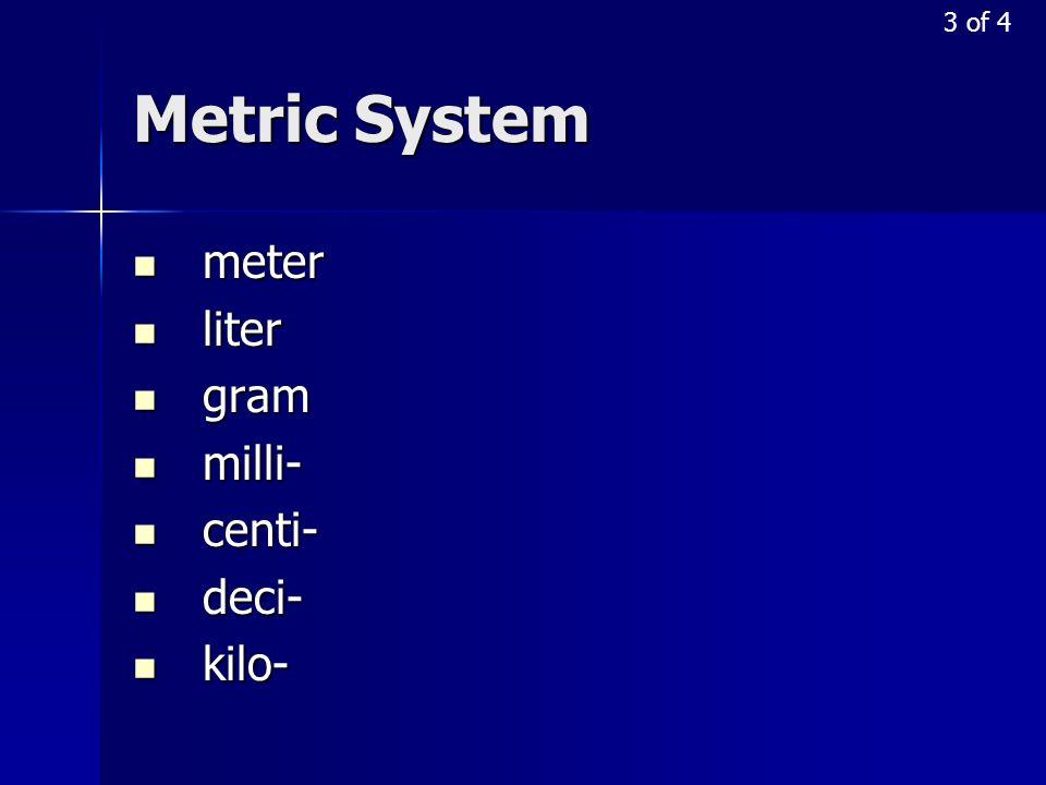 Metric System meter meter liter liter gram gram milli- milli- centi- centi- deci- deci- kilo- kilo- 3 of 4