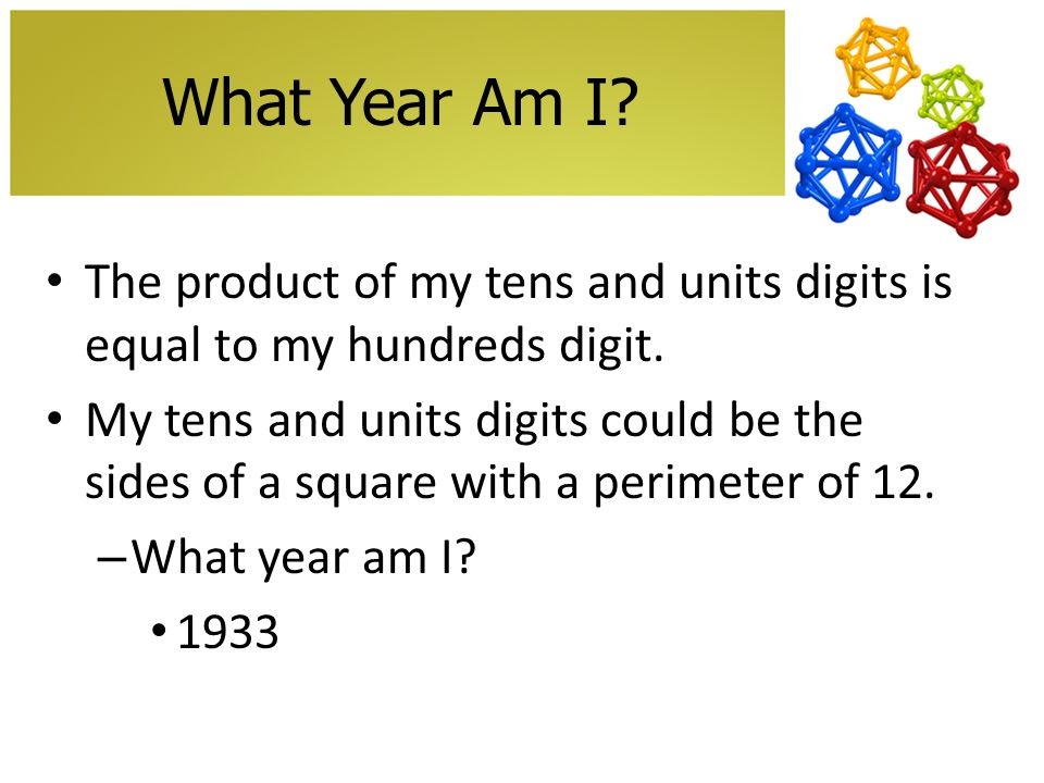 What Year Am I? The product of my tens and units digits is equal to my hundreds digit. My tens and units digits could be the sides of a square with a