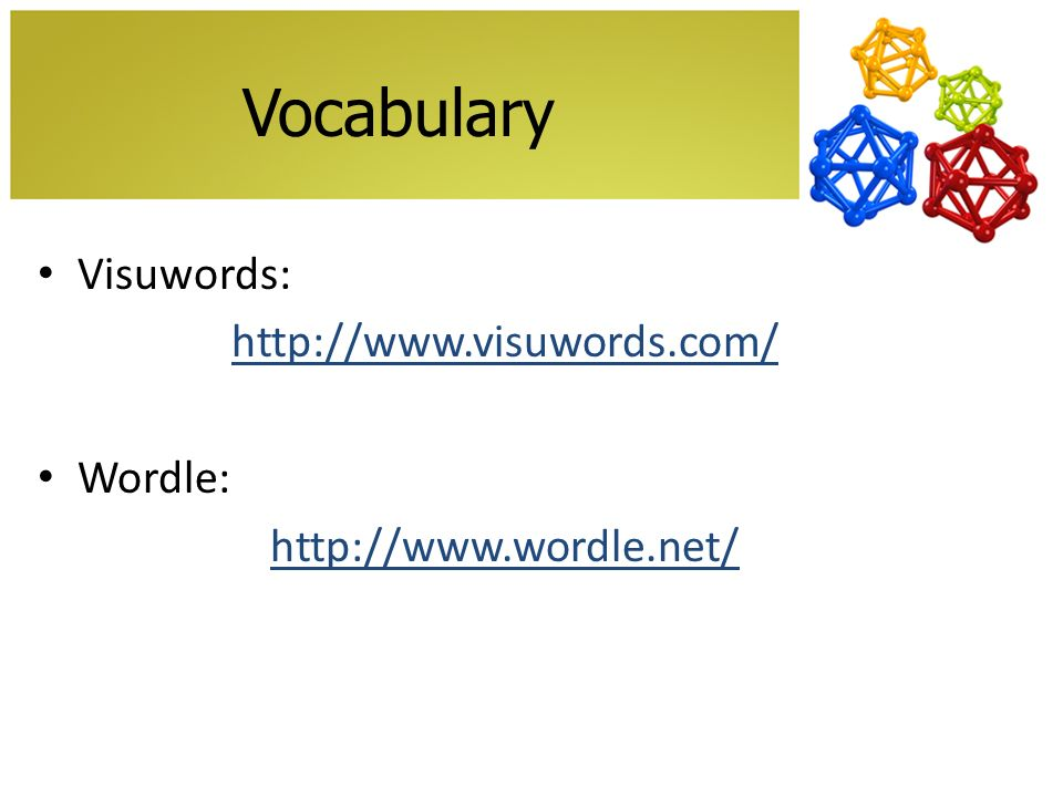 Vocabulary Visuwords: http://www.visuwords.com/ Wordle: http://www.wordle.net/