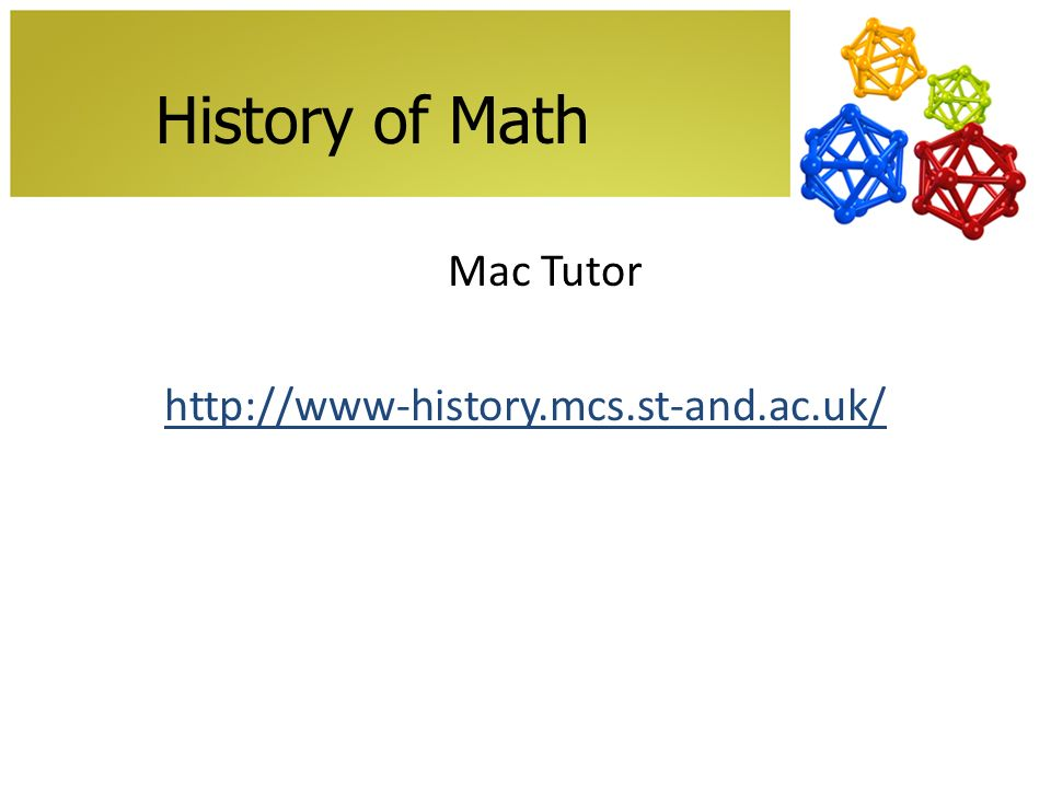 History of Math Mac Tutor http://www-history.mcs.st-and.ac.uk/