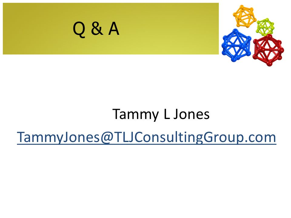 Q & A Tammy L Jones TammyJones@TLJConsultingGroup.com