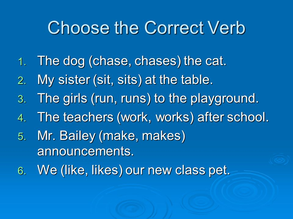 Agreement A present-tense verb must agree with its subject (singular or plural). Add –s to most verbs if the subject is a singular noun. Add –es to ve