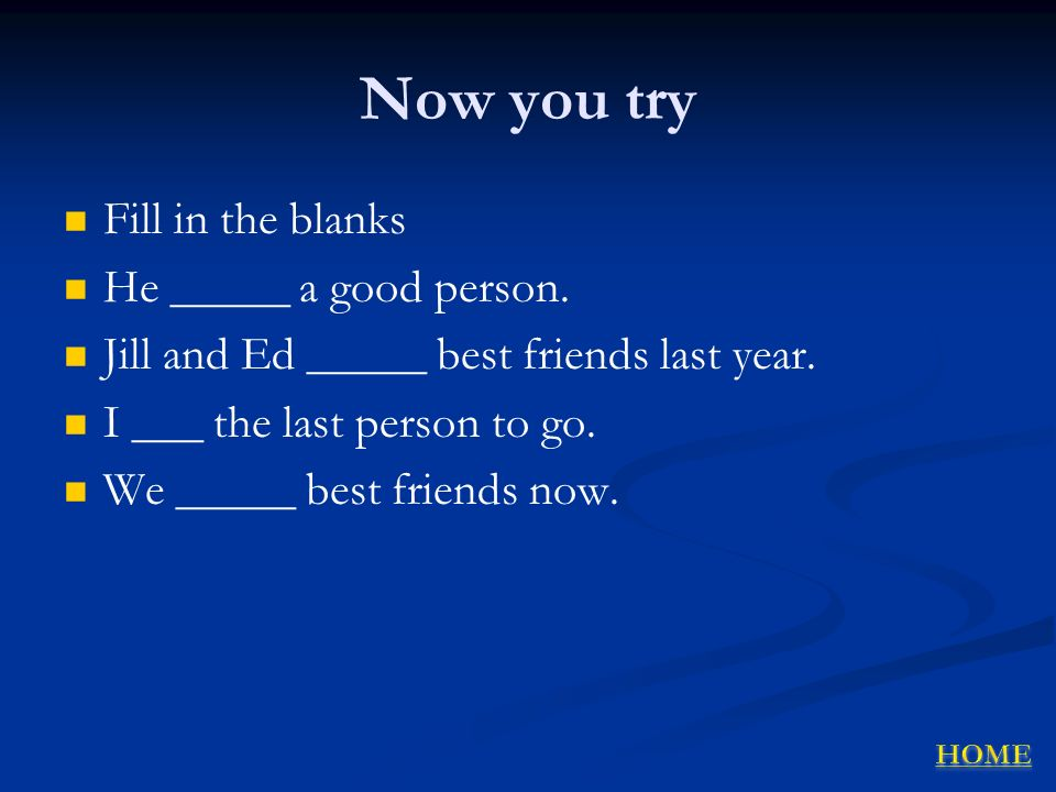 Now you try Fill in the blanks He _____ a good person.