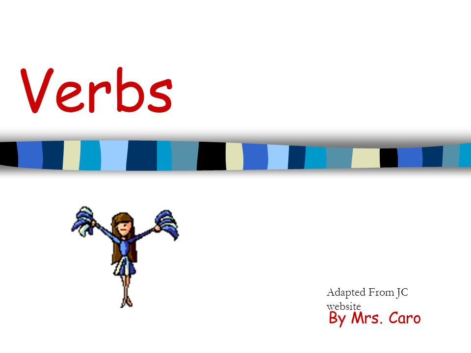 Verbs By Mrs. Caro Adapted From JC website