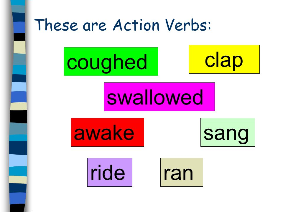 VERBS A verb shows action. Theres no doubt! It tells what the subject does, Like sing and shout! Action verbs are fun to do! Now its time to name a fe