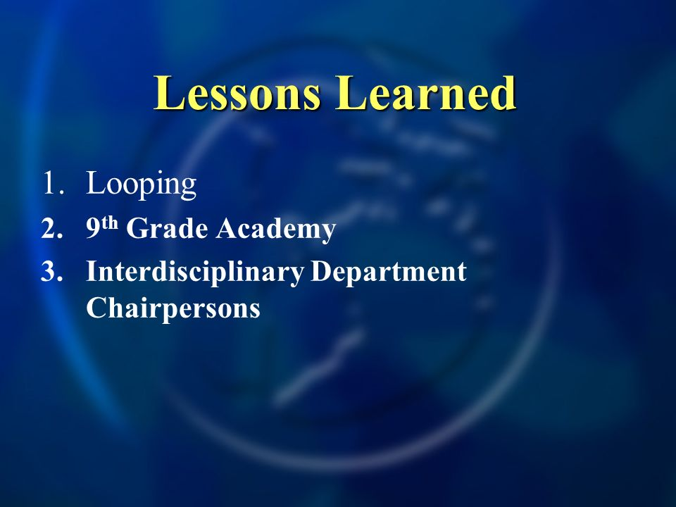 Lessons Learned 1.Looping 2.9 th Grade Academy 3.Interdisciplinary Department Chairpersons