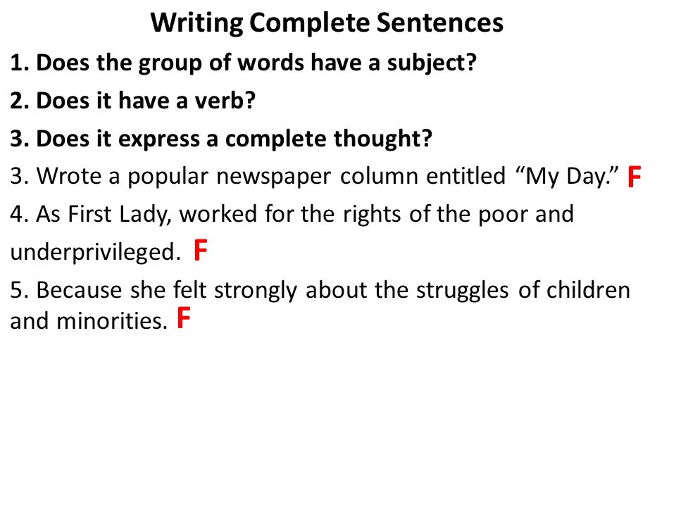 Writing Complete Sentences 1. Does the group of words have a subject? 2. Does it have a verb? 3. Does it express a complete thought? 3. Wrote a popula
