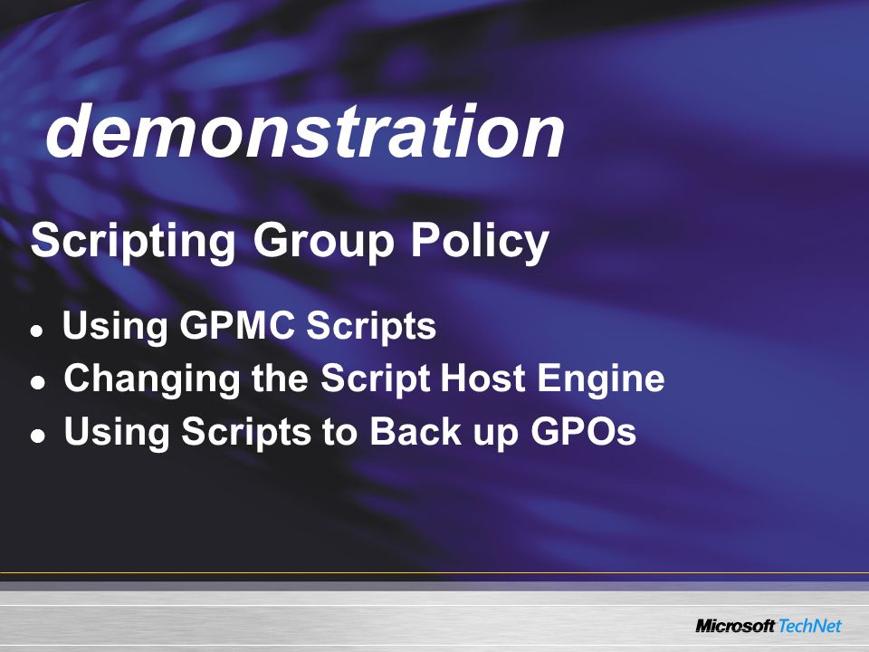 Demo Scripting Group Policy Using GPMC Scripts Changing the Script Host Engine Using Scripts to Back up GPOs demonstration