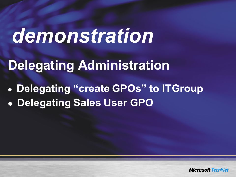 Demo Delegating Administration Delegating create GPOs to ITGroup Delegating Sales User GPO demonstration