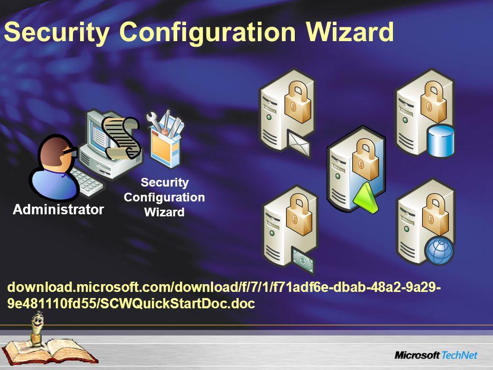Security Configuration Wizard download.microsoft.com/download/f/7/1/f71adf6e-dbab-48a2-9a29- 9e481110fd55/SCWQuickStartDoc.doc Administrator