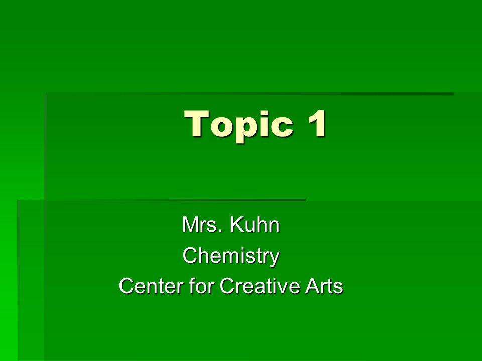 Topic 1 Mrs. Kuhn Chemistry Center for Creative Arts