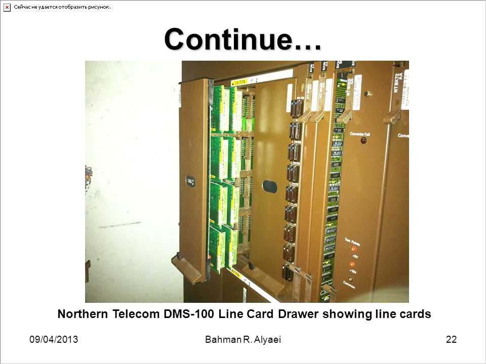 09/04/2013Bahman R. Alyaei22 Continue… Northern Telecom DMS-100 Line Card Drawer showing line cards