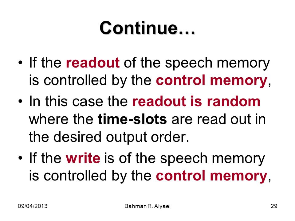 09/04/2013Bahman R. Alyaei29 Continue… If the readout of the speech memory is controlled by the control memory, In this case the readout is random whe