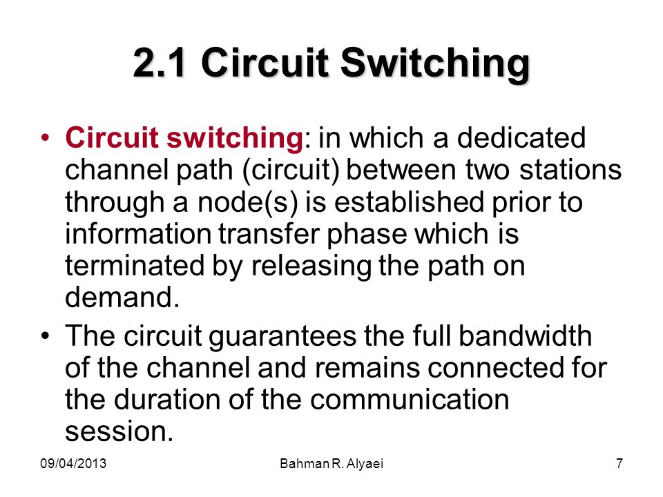 09/04/2013Bahman R. Alyaei7 2.1 Circuit Switching Circuit switching: in which a dedicated channel path (circuit) between two stations through a node(s